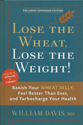 Lose the Wheat, Lose the Weight!, Davis M.D., William