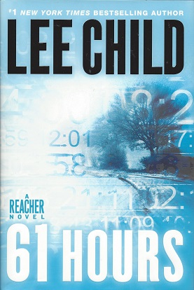 61 Hours:  A Reacher Novel, Child, Lee
