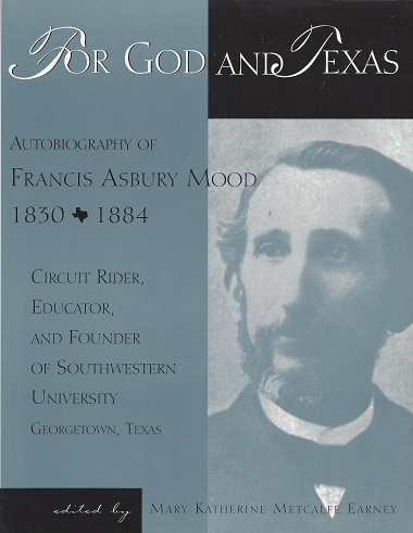 For God and Texas:  Autobiography of Francis Asbury Mood, 1830-1884: Circuit Rider, Educator, and Founder of Southwestern University, Georgetown, Texas, Earney (Ed.)  Mary Katherine Metcalfe