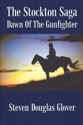 The Stockton Saga:  Dawn Of The Gunfighter, Glover, Steven Douglas