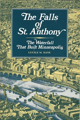 The Falls of St. Anthony:  The Waterfall that Built Minneapolis, Kane, Lucile M.