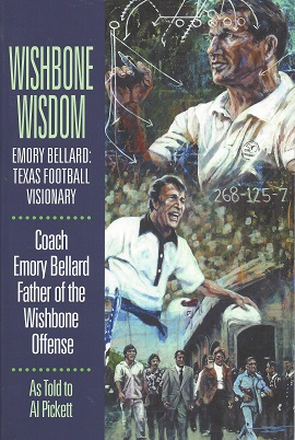 Wishbone Wisdom: Emory Bellard - Texas Football Visionary, Bellard, Emory; Pickett, Al