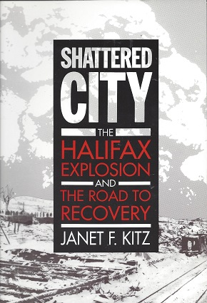 Shattered City:  The Halifax Explosion and the Road to Recovery, Kitz, Janet F.