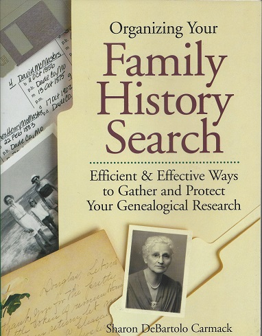 Organizing Your Family History Search:  Efficient & Effective Ways to Gather and Protect Your Genealogical Research, Carmack, Sharon DeBartolo