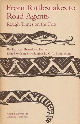 From Rattlesnakes to Road Agents:  Rough Times on the Frio, Farris, Frances Bramlette; Sonnichsen, edited with an introduction by C. L.