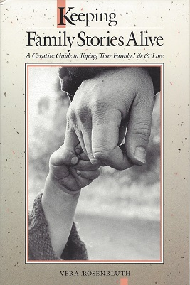 Keeping Family Stories Alive: A Creative Guide to Tapping Your Family Life & Lore, Rosenbluth, Vera