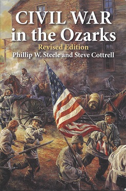 Civil War in the Ozarks, Steele, Phillip W.; Cottrell, Steve
