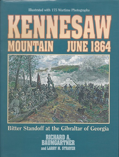 Kennesaw Mountain June 1864: Bitter Standoff at the Gibraltar of Georgia, Baumgartner, Richard A.; Strayer, Larry M.