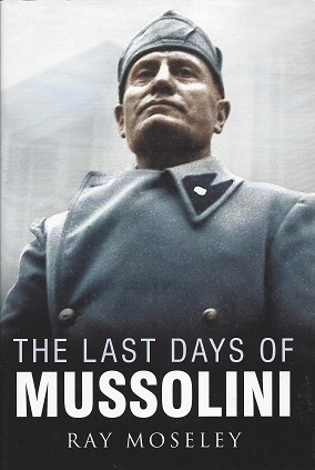 The Last Days of Mussolini, Moseley, Ray