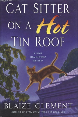 Cat Sitter on a Hot Tin Roof:  A Dixie Hemingway Mystery, Clement, Blaize