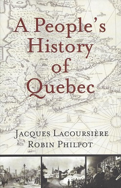 A People's History of Quebec, Lacoursiere, Jacques; Philpot, Robin