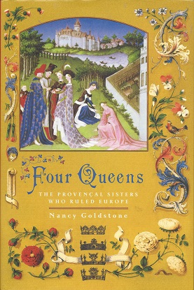 Four Queens:  The Provencal Sisters Who Ruled Europe, Goldstone, Nancy