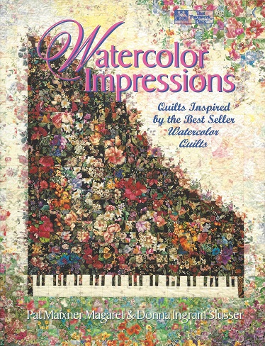 Watercolor Impressions :  Quilts Inspired by the Bestseller Watercolor Quilts, Magaret, Pat Maxiner; Slusser; Donna Ingram