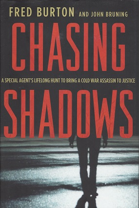 Chasing Shadows:   A Special Agent's Lifelong Hunt to Bring a Cold War Assassin to Justice, Fred Burton, John Bruning,