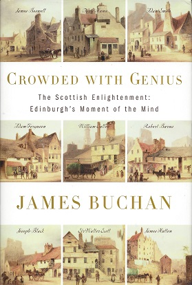 Crowded with Genius:  The Scottish Enlightenment: Edinburgh's moment of the Mind, Buchan, James