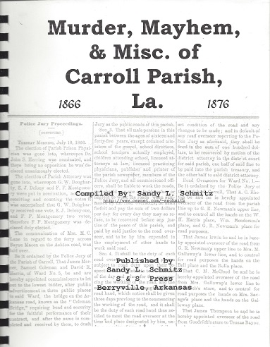 Murder, Mayhem & Misc. of Carroll Parish, La.: 1866 - 1876, Schmitz, Sandy L.