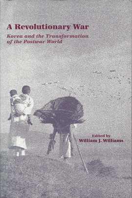 A Revolutionary War:  Korea and the Transformation of the Postwar World, Williams (Editor), William J.; Military History Symposium (Editor)