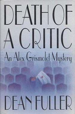 Death of a Critic:  An Alex Grismolet Mystery, Fuller, Dean