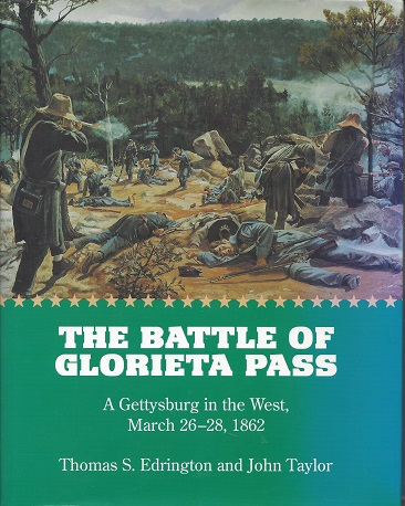 The Battle of Glorieta Pass:  A Gettysburg in the West, March 26-28, 1862, Thomas S. Edrington, Thomas S.;  Taylor, John