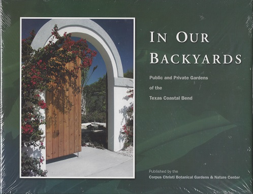 Image for In Our Back Yards:  Public and Private Gardens of the Texas Coastal Bend