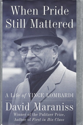 When Pride Still Mattered:   A Life of Vince Lombardi, Maraniss, David