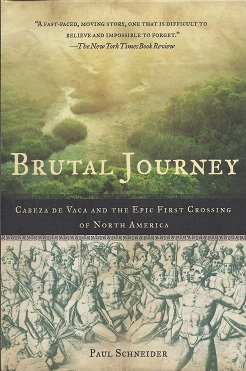 Brutal Journey:  Cabeza de Vaca and the Epic First Crossing of North America, Schneider, Paul