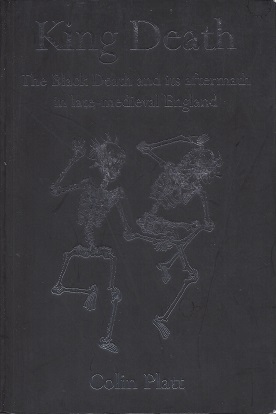 King Death:  The Black Death and Its Aftermath in Late-Medieval England, Platt, Colin