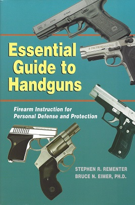 Essential Guide to Handguns: Firearm Instruction for Personal Defense and Protection, Rementer, Stephen R.; Eimer, Bruce N.