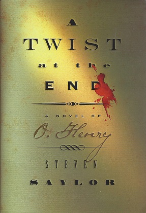 A Twist at the End:  A Novel of O. Henry, Saylor, Steven