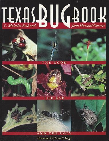 Texas Bug Book:  The Good, the Bad and the Ugly, Beck, C. Malcolm; Garrett, John Howard