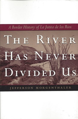 The River Has Never Divided Us:  A Border History of La Junta de Los Rios, Morgenthaler, Jefferson