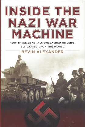 Inside the Nazi War Machine:  How Three Generals Unleashed Hitler's Blitzkrieg Upon the World, Alexander, Bevin