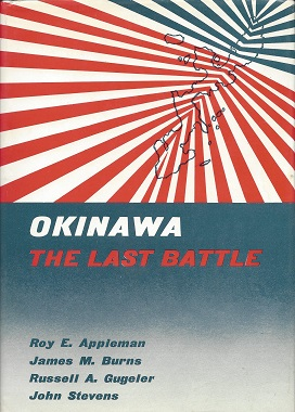 Okinawa: The Last Battle, Appleman, Roy E.; Burns, James M.; Gugeler, Russell A.; Stevens, John