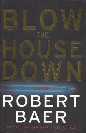 Blow the House Down:  A Novel, Baer, Robert