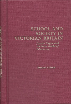 School and Society in Victorian Britain: Joseph Payne and the New World of Education, Richard Aldrich, Richard