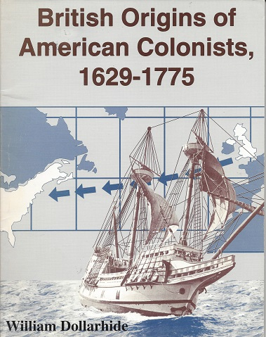 British Origins of American Colonists, 1629-1775, Dollarhide, William