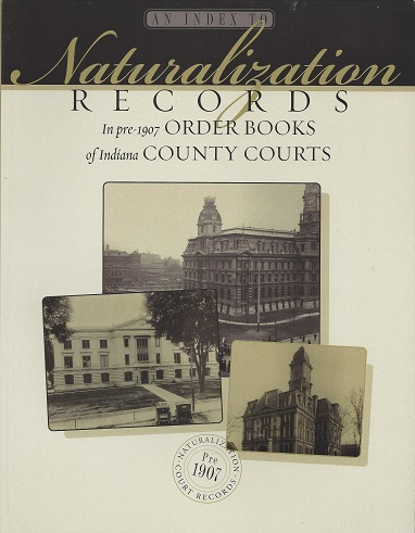 An Index to Naturalization Records in Pre-1907 Order Books of Indiana County Courts, Baer (new foreword), M. Teresa; Newman (introduction), John J.