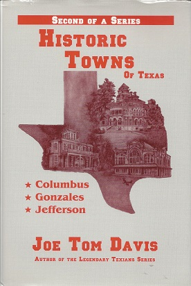 Historic towns of Texas, Volume II Gonzales - Columbus - Jefferson, Davis, Joe Tom