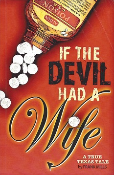 If the Devil Had a Wife:  A True Texas Tale, Mills, Frank; Forbes (Cover Design), Holly; Rebecca Nugent (Contributor)