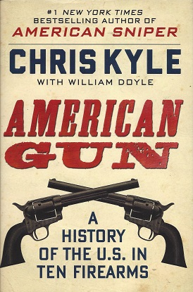 American Gun: A History of the U.S. in Ten Firearms, Kyle, Chris; Doyle, William