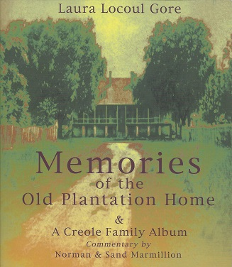 Memories of the Old Plantation Home & A Creole Family Album, Gore, Laura Locoul ; commentary by Marmillion, Norman; Marmillion, Sand