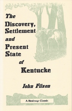 The Discovery, Settlement and Present State of Kentucke: And an Essay Towards the Topography, and Natural History of That Important Country, Filson, John