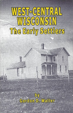 West-Central Wisconsin:  The Early Settlers, Waller, Gordon D.