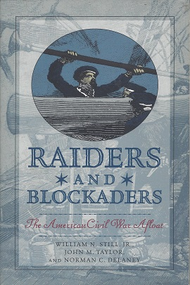Raiders and Blockaders:  The American Civil War Afloat, Still, William N.