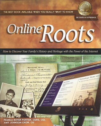 Online Roots: How to Discover Your Family's History and Heritage With  the Power of the Internet, Porter, Pamela Boyer; National Genealogical Society, Amy Johnson Crow