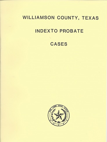 Williamson County, Texas Index to Probate Cases