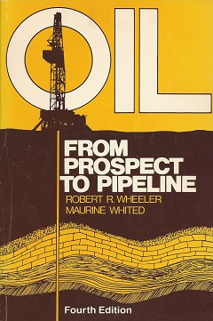 Oil, from Prospect to Pipeline, Wheeler, Robert R.; Whited, Maurine