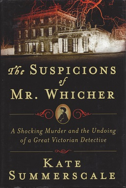 The Suspicions of Mr. Whicher:  A Shocking Murder and the Undoing of a Great Victorian Detective, Summerscale, Kate