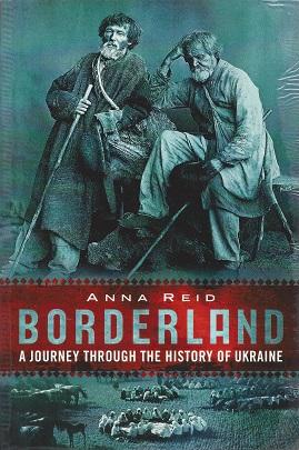 Borderland:  A  Journey Through the History of Ukraine, Reid, Anna