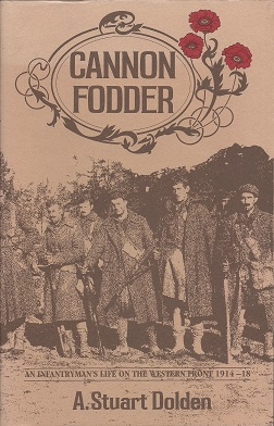Cannon Fodder:  An Infantryman's Life on the Western Front, 1914-18, Dolden, A. Stuart